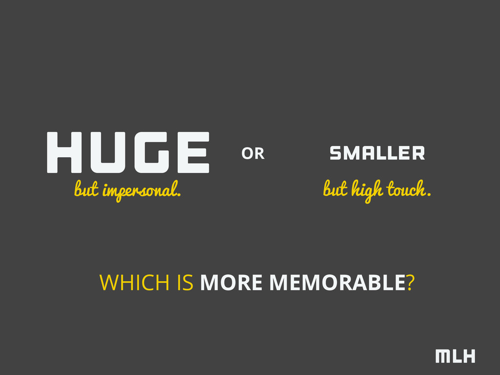 WHICH IS MORE MEMORABLE? huge smaller but imper...