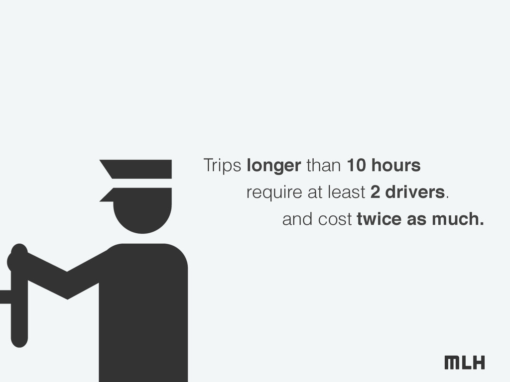 Trips longer than 10 hours require at least 2 d...