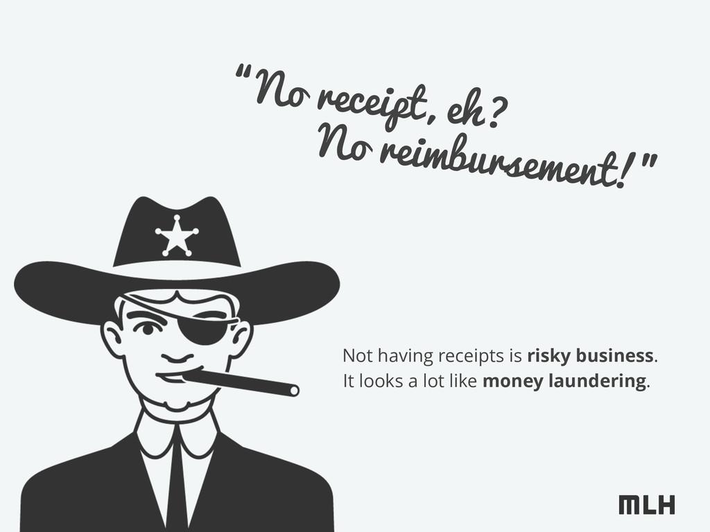 """""""No receipt, eh? No reimbursement!"""" Not having ..."""