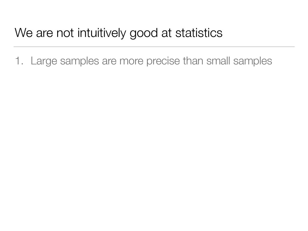 We are not intuitively good at statistics 1. La...