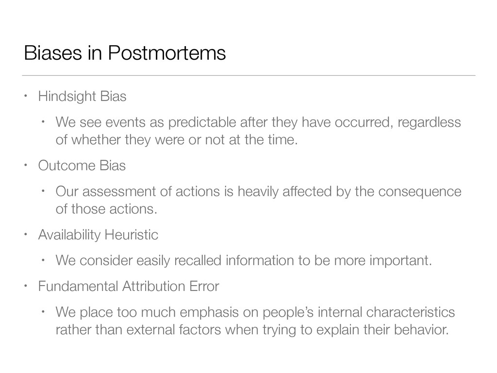 Biases in Postmortems • Hindsight Bias • We see...