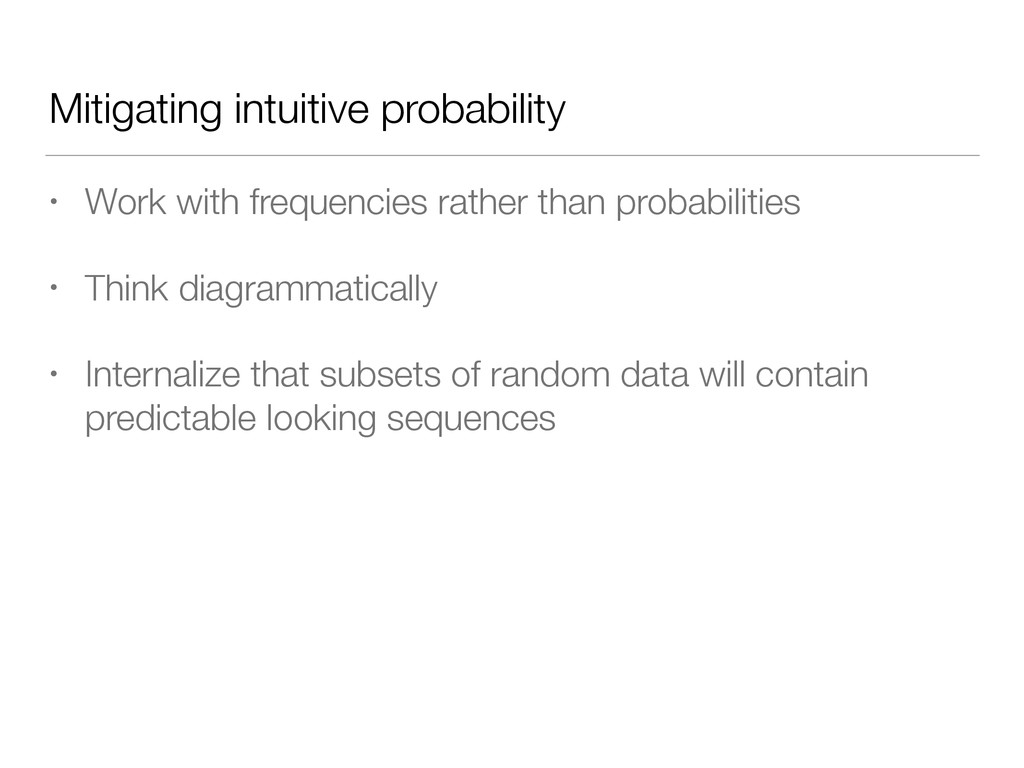 Mitigating intuitive probability • Work with fr...