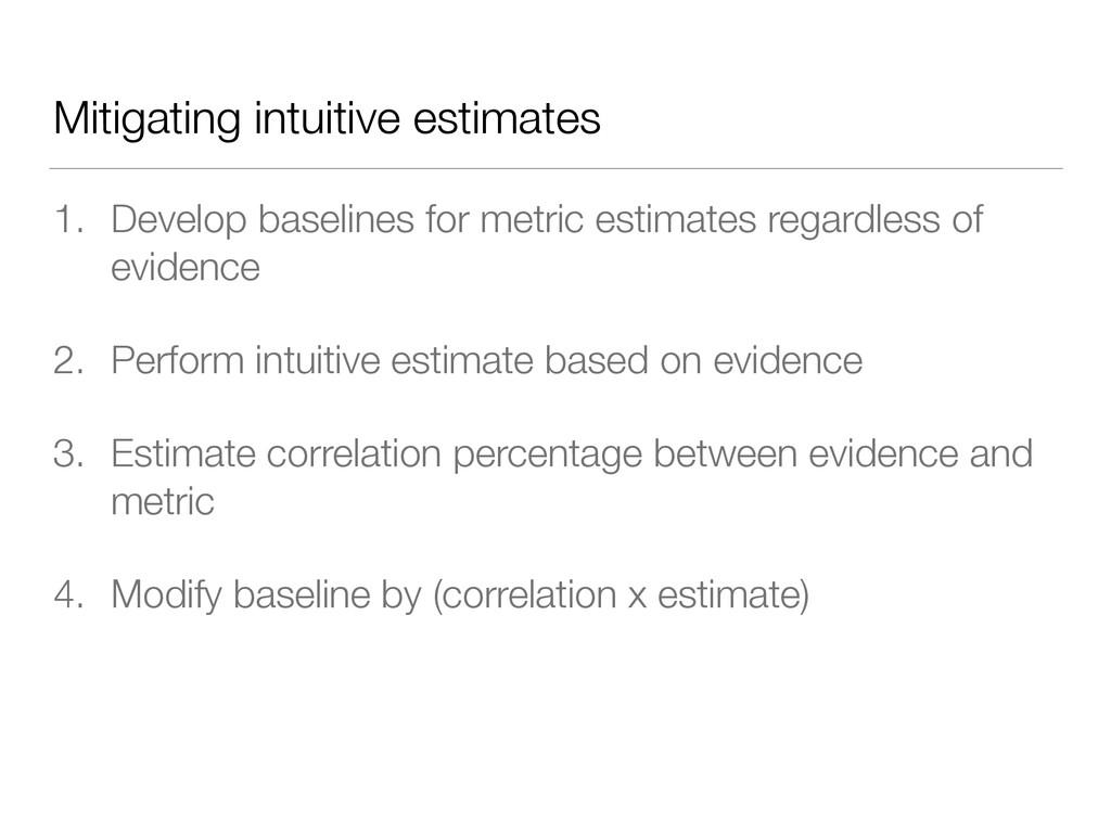 Mitigating intuitive estimates 1. Develop basel...