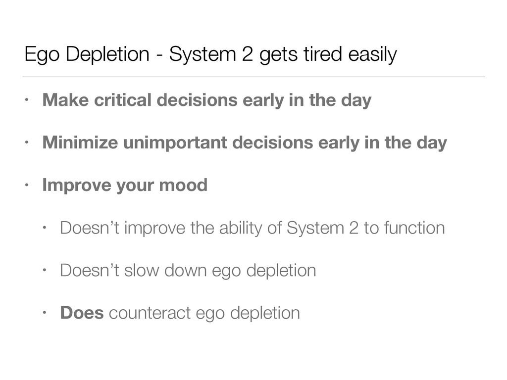 Ego Depletion - System 2 gets tired easily • Ma...