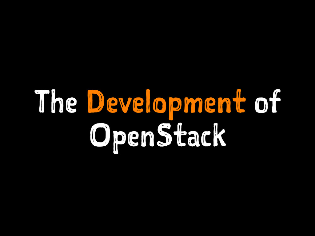The Development of OpenStack
