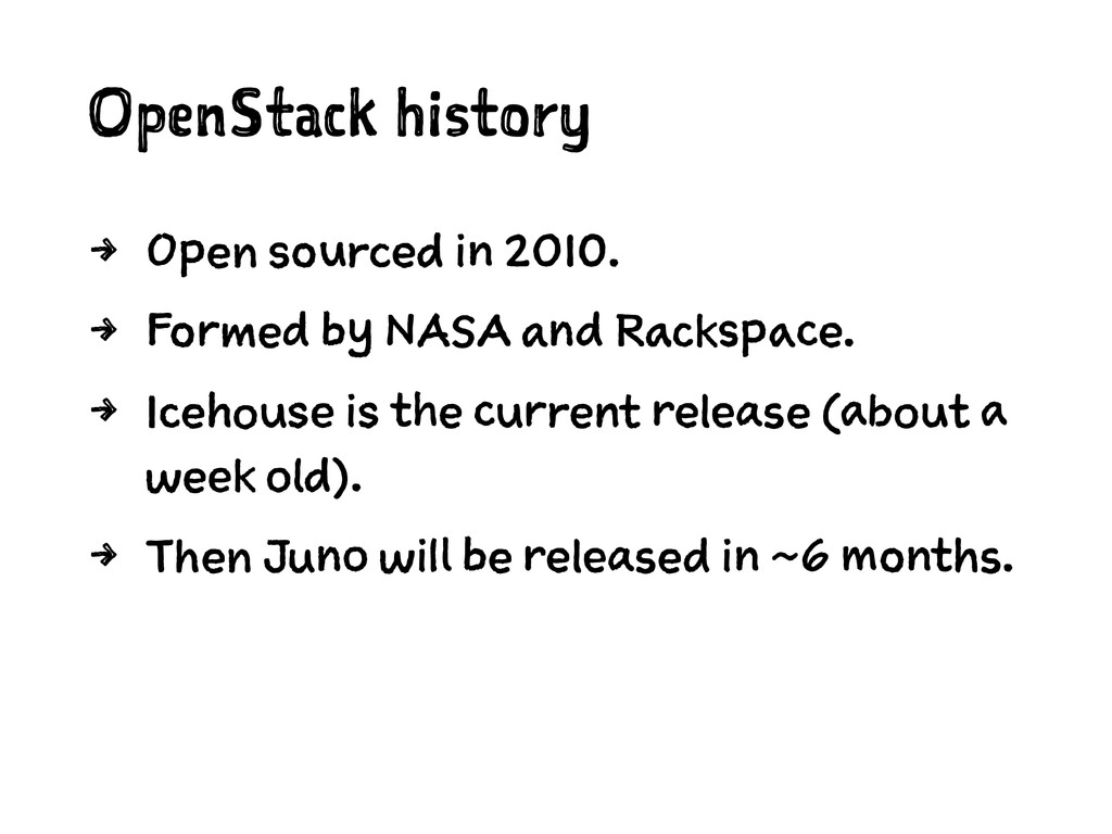 OpenStack history 4 Open sourced in 2010. 4 For...