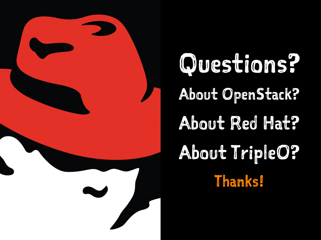 Questions? About OpenStack? About Red Hat? Abou...