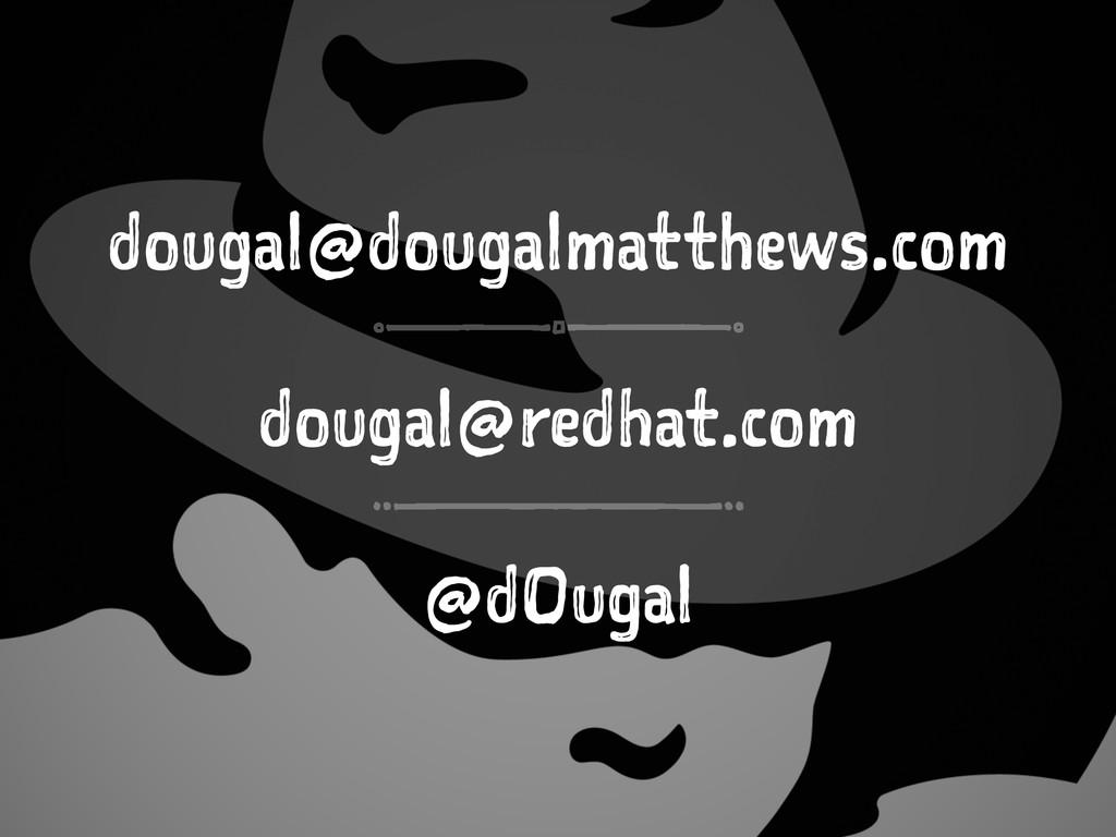 dougal@dougalmatthews.com dougal@redhat.com @d0...