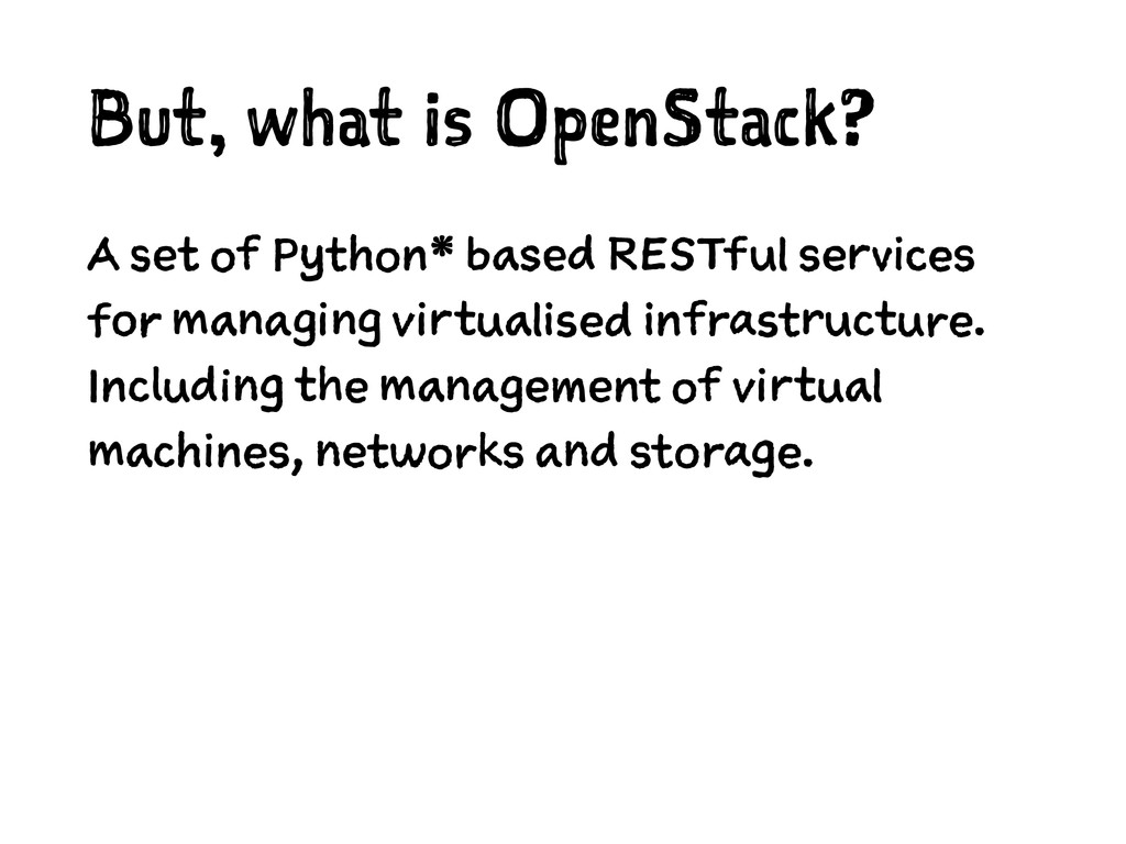 But, what is OpenStack? A set of Python* based ...