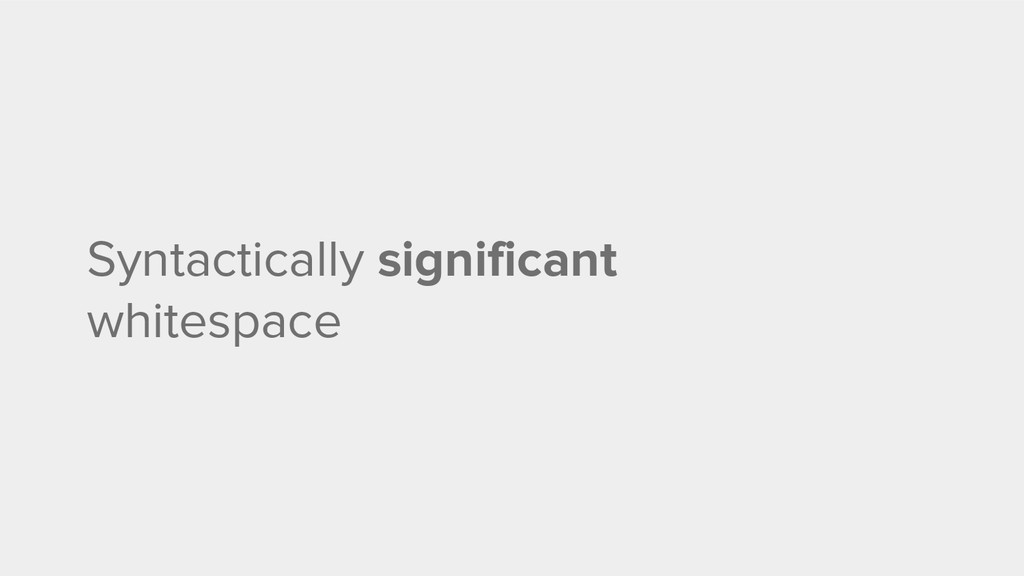 Syntactically significant whitespace