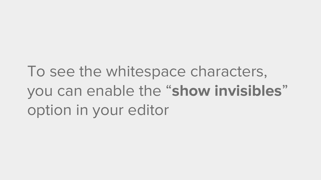 To see the whitespace characters, you can enabl...