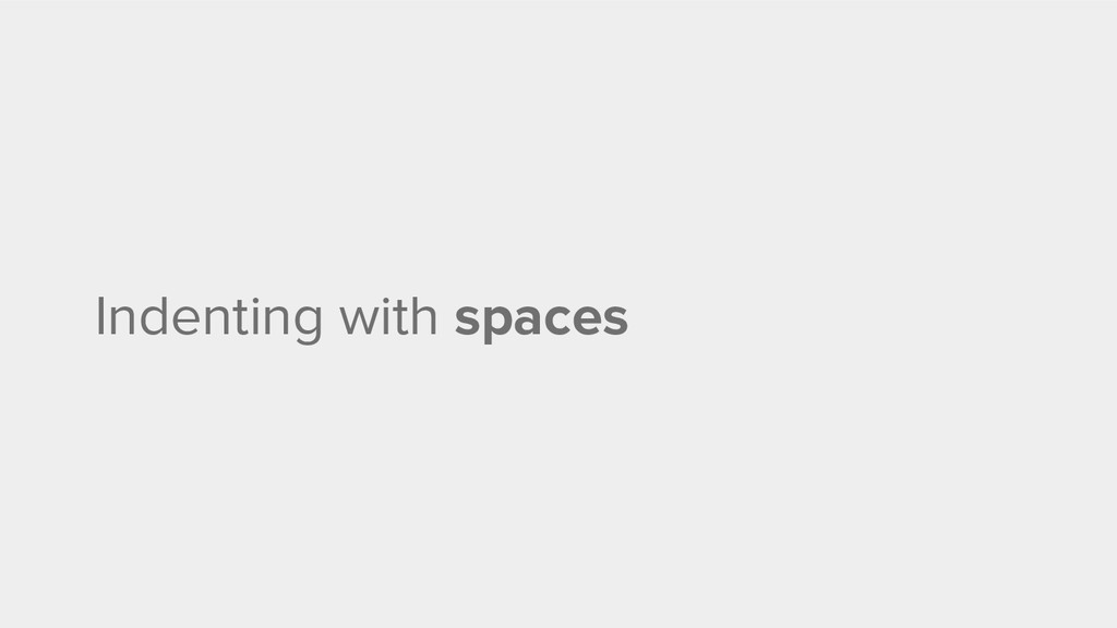 Indenting with spaces