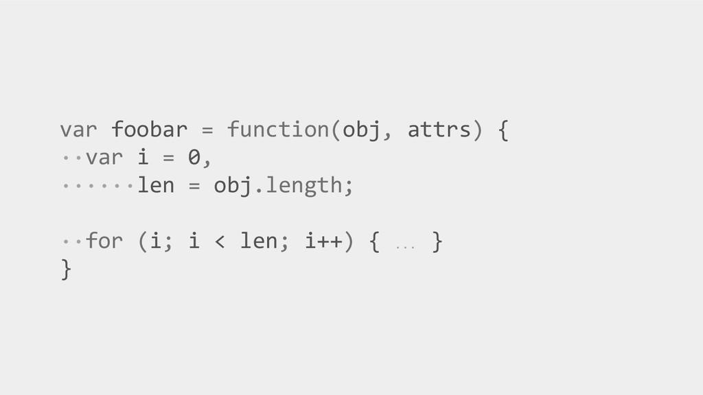 var foobar = function(obj, attrs) { ··var i = 0...