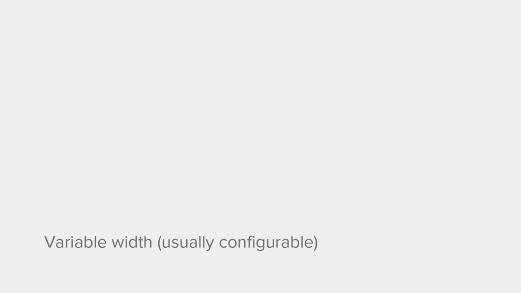 Variable width (usually configurable)