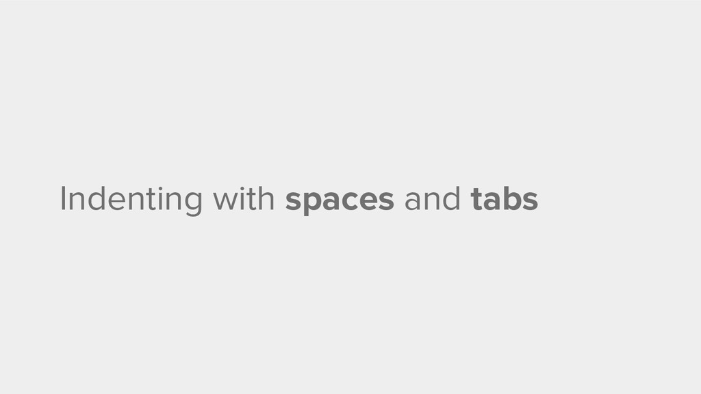 Indenting with spaces and tabs