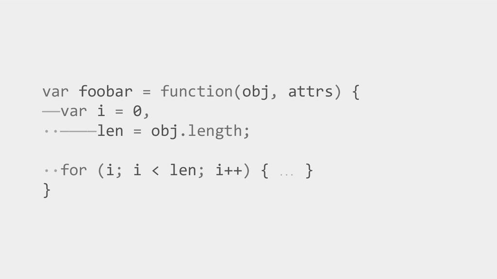 var foobar = function(obj, attrs) { ——var i = 0...
