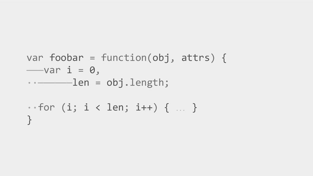 var foobar = function(obj, attrs) { ———var i = ...