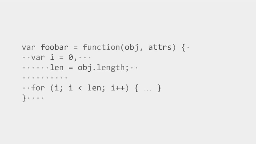 var foobar = function(obj, attrs) {· ··var i = ...