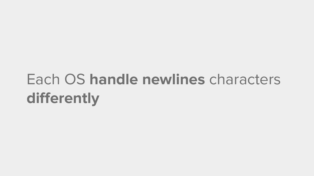 Each OS handle newlines characters differently