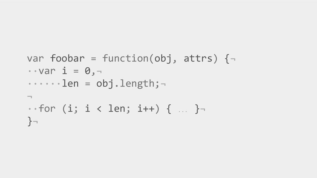var foobar = function(obj, attrs) {¬ ··var i = ...