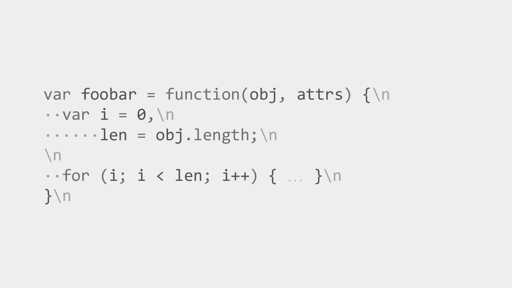 var foobar = function(obj, attrs) {\n ··var i =...