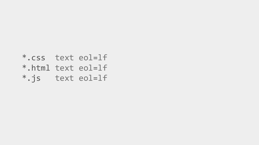 *.css text eol=lf *.html text eol=lf *.js text ...