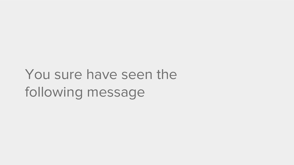 You sure have seen the following message