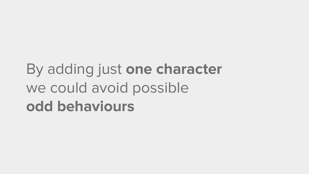 By adding just one character we could avoid pos...