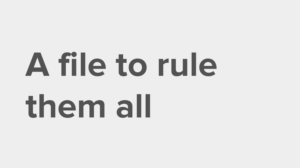 A file to rule them all
