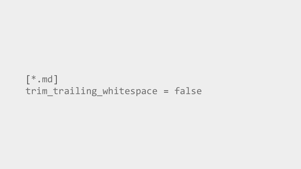 [*.md] trim_trailing_whitespace = false