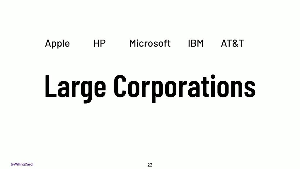 @WillingCarol Large Corporations 22 IBM Microso...