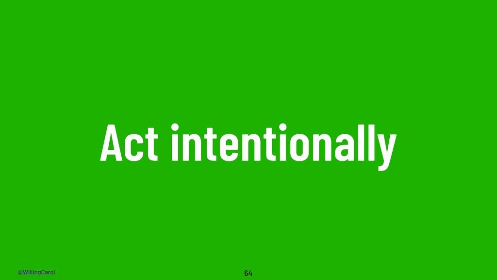 @WillingCarol Act intentionally 64