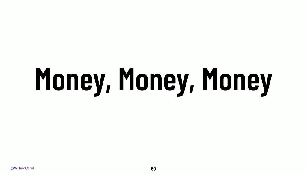 @WillingCarol Money, Money, Money 69