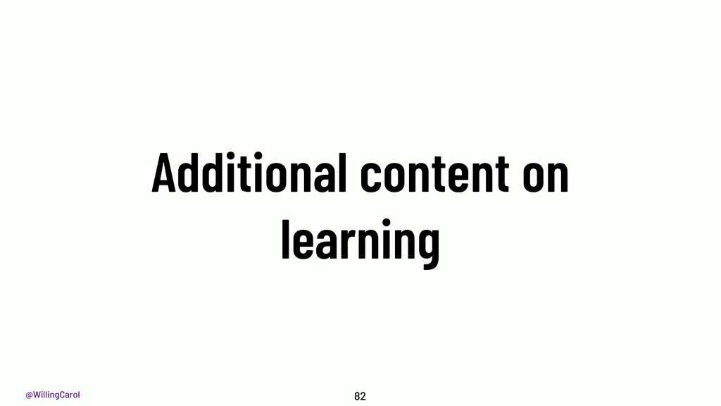 @WillingCarol Additional content on learning 82