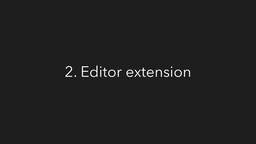 2. Editor extension