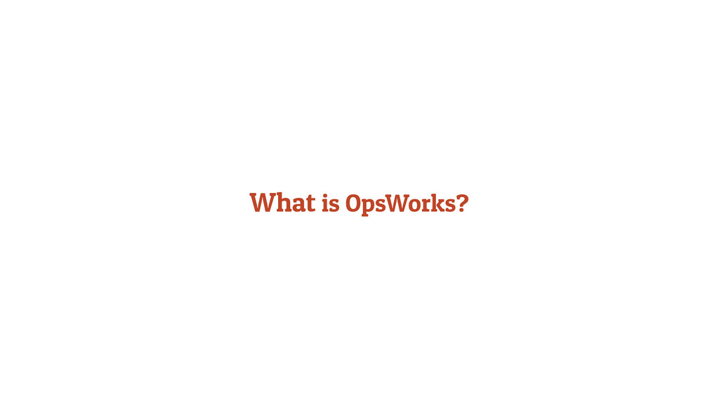 What is OpsWorks?
