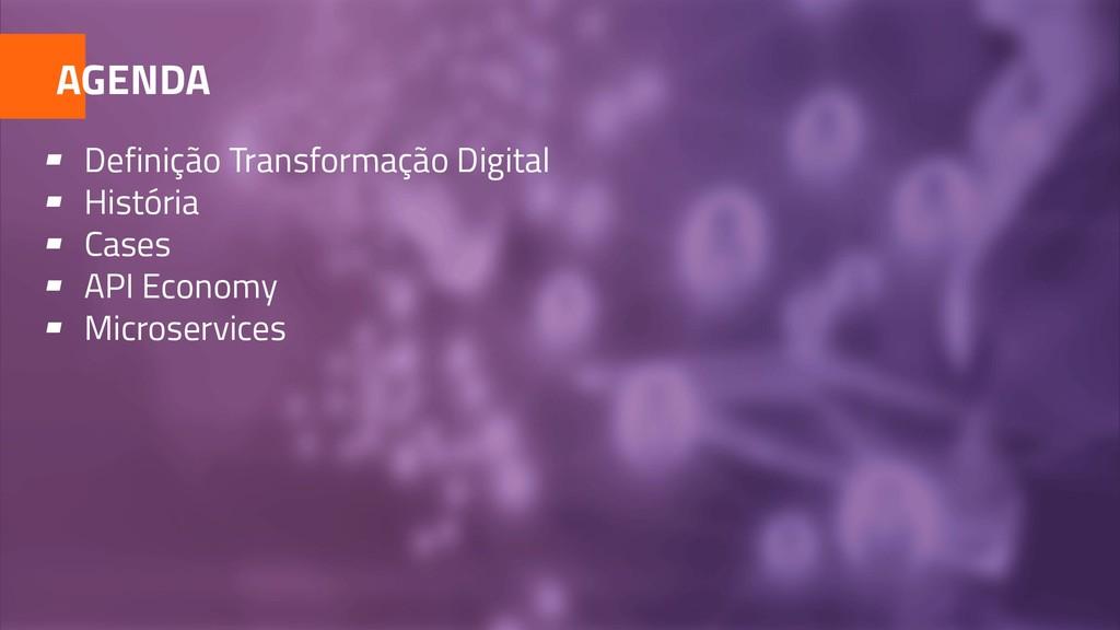 AGENDA ▰ Definição Transformação Digital ▰ Hist...