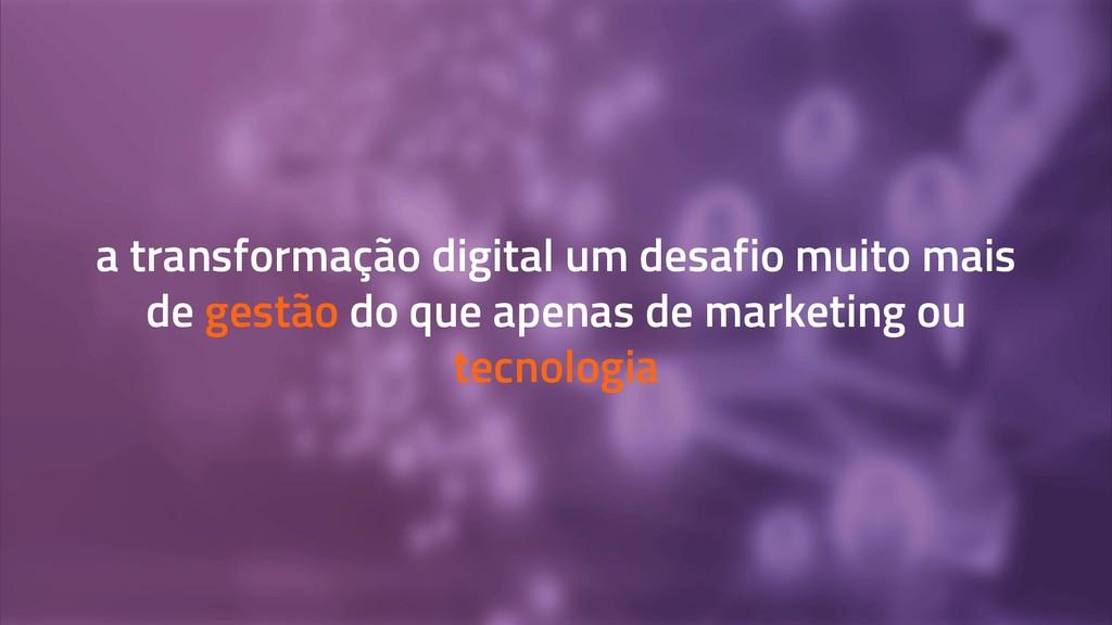 a transformação digital um desafio muito mais d...