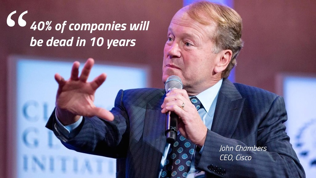 John Chambers CEO, Cisco 40% of companies will ...