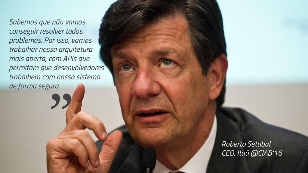 Roberto Setubal CEO, Itaú @CIAB'16 Sabemos que ...