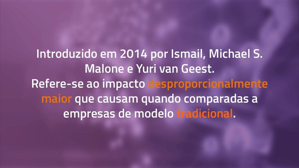 Introduzido em 2014 por Ismail, Michael S. Malo...