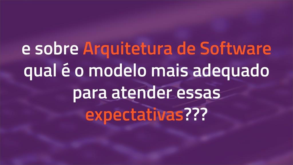 e sobre Arquitetura de Software qual é o modelo...