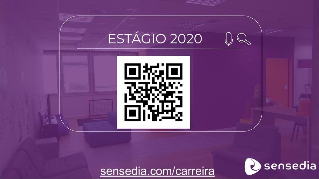 ESTÁGIO 2020 sensedia.com/carreira