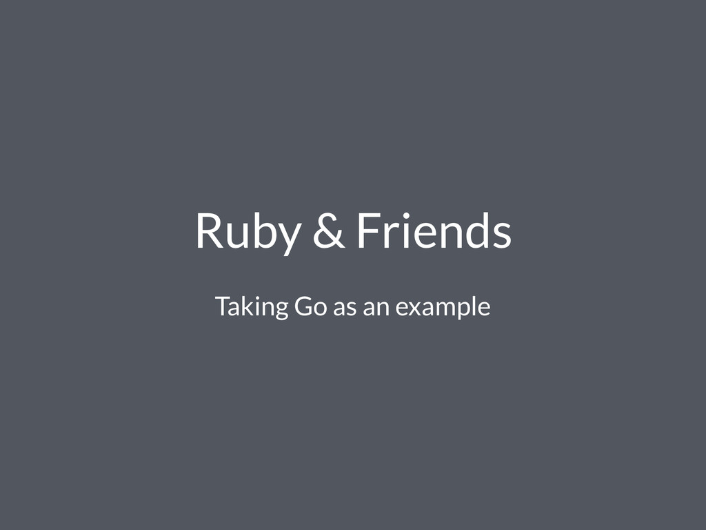 Ruby & Friends Taking Go as an example