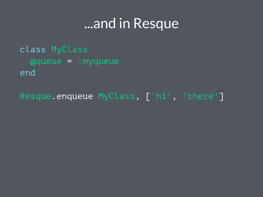 ...and in Resque class MyClass @queue = :myqueu...