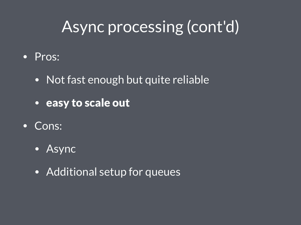 Async processing (cont'd) • Pros: • Not fast en...