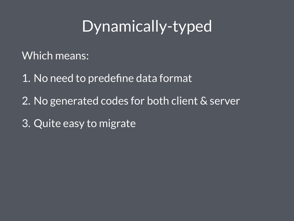 Dynamically-typed Which means: 1. No need to pr...