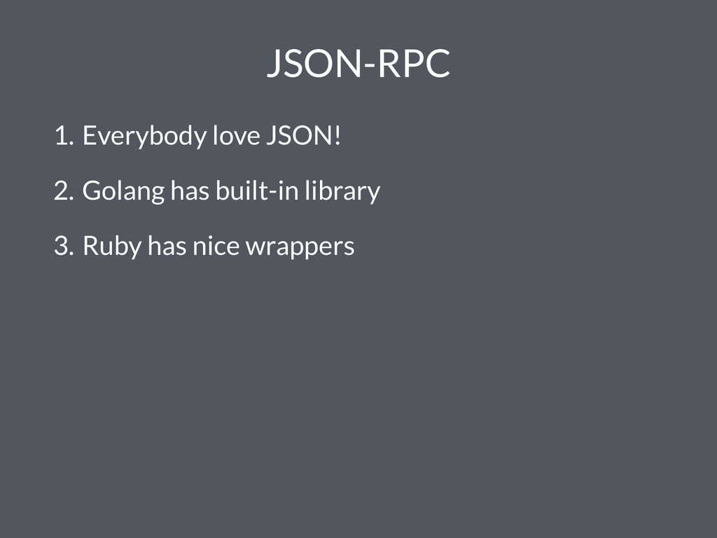 JSON-RPC 1. Everybody love JSON! 2. Golang has ...