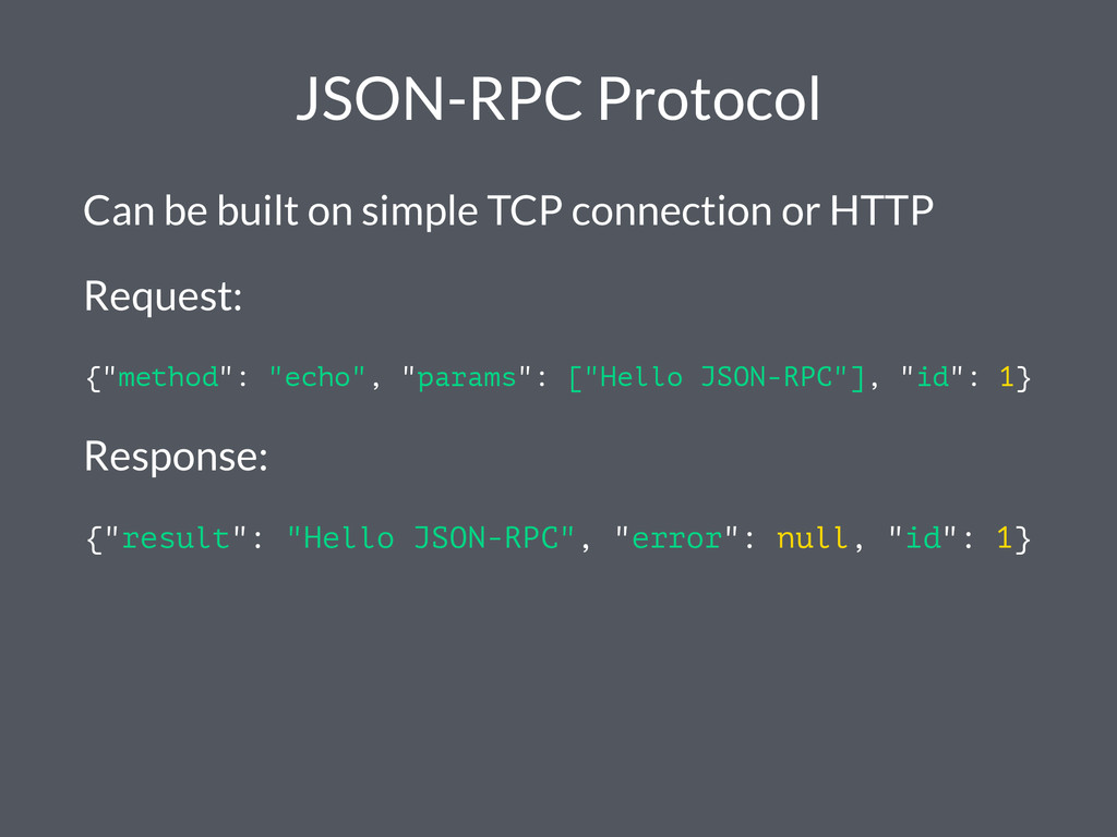 JSON-RPC Protocol Can be built on simple TCP co...