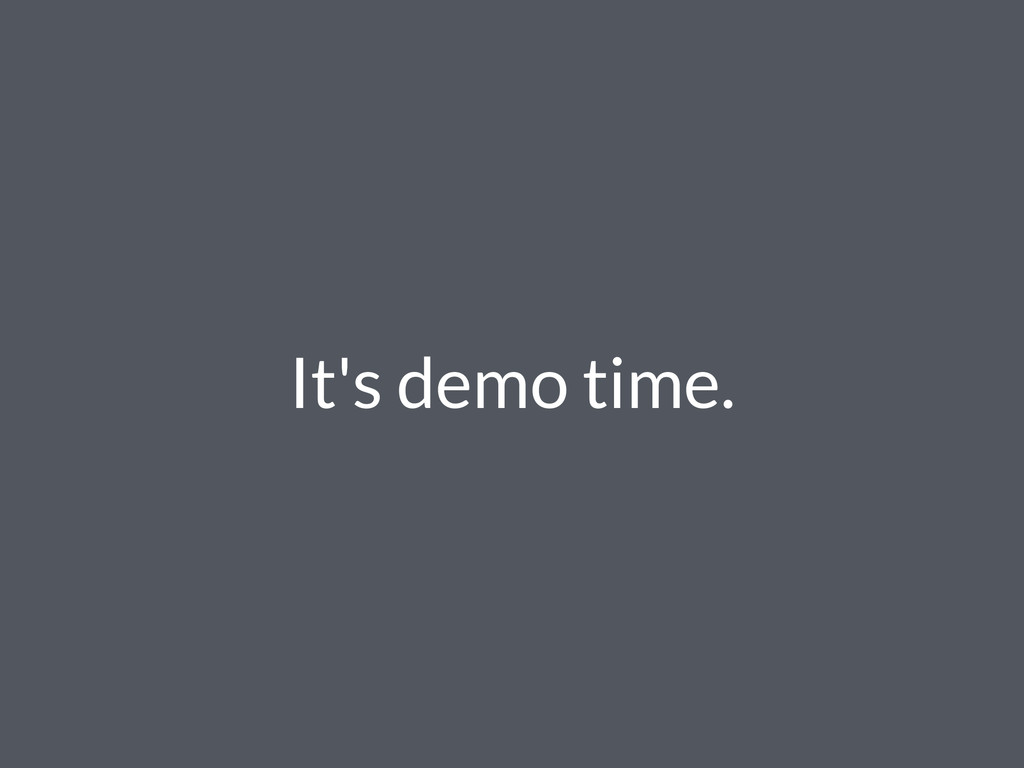 It's demo time.